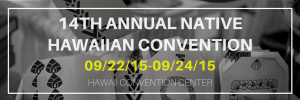 14th Annual Native Hawaiian Convention @ Hawai'i Convention Center | Honolulu | Hawaii | United States